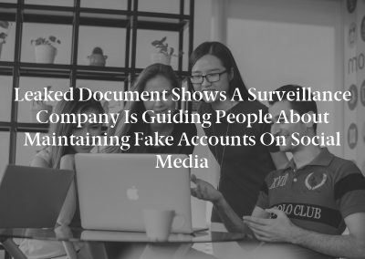Leaked Document Shows A Surveillance Company Is Guiding People About Maintaining Fake Accounts On Social Media