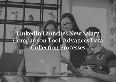 LinkedIn Launches New Salary Comparison Tool, Advances Data Collection Processes