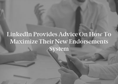 LinkedIn Provides Advice on How to Maximize Their New Endorsements System