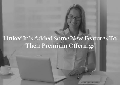 LinkedIn's Added Some New Features to their Premium Offerings