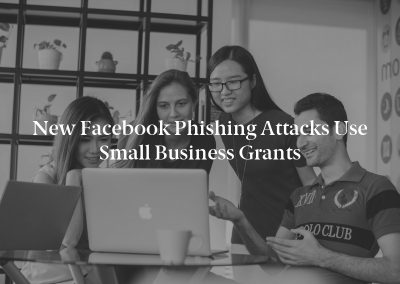 New Facebook Phishing Attacks Use Small Business Grants