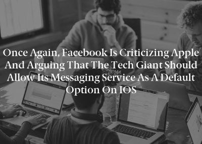 Once again, Facebook is criticizing Apple and arguing that the tech giant should allow its messaging service as a default option on iOS