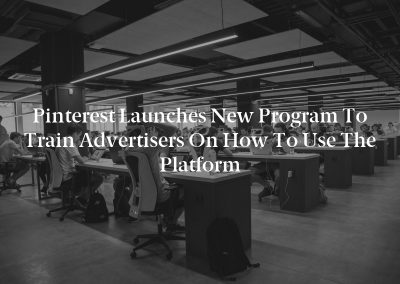 Pinterest Launches New Program to Train Advertisers on How to Use the Platform