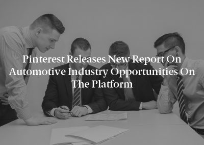 Pinterest Releases New Report on Automotive Industry Opportunities on the Platform