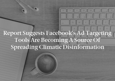 Report suggests Facebook's ad targeting tools are becoming a source of spreading climatic disinformation