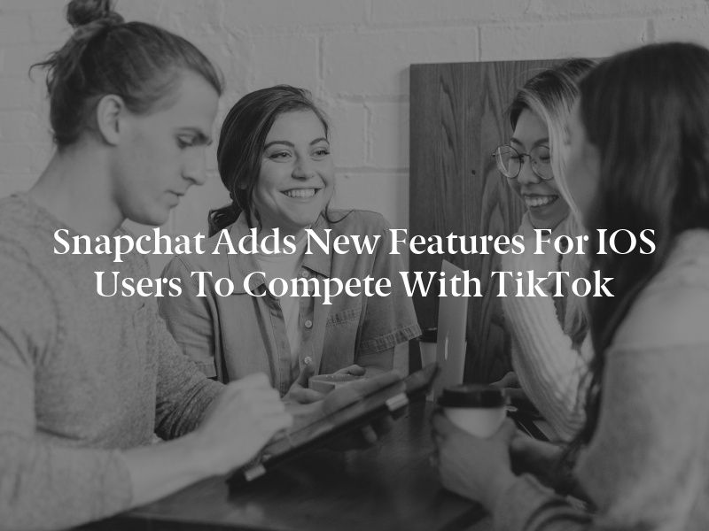 Snapchat Adds New Features for iOS Users to Compete With TikTok