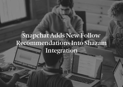 Snapchat Adds New Follow Recommendations into Shazam Integration