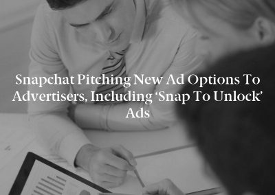 Snapchat Pitching New Ad Options to Advertisers, Including 'Snap to Unlock' Ads