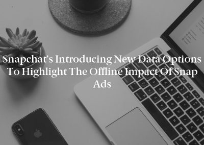 Snapchat's Introducing New Data Options to Highlight the Offline Impact of Snap Ads