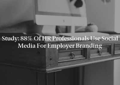 Study: 88% of HR Professionals Use Social Media for Employer Branding
