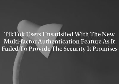 TikTok users unsatisfied with the new multi-factor authentication feature as it failed to provide the security it promises