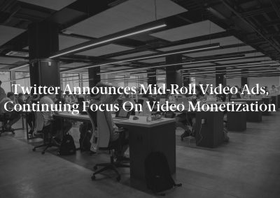 Twitter Announces Mid-Roll Video Ads, Continuing Focus on Video Monetization