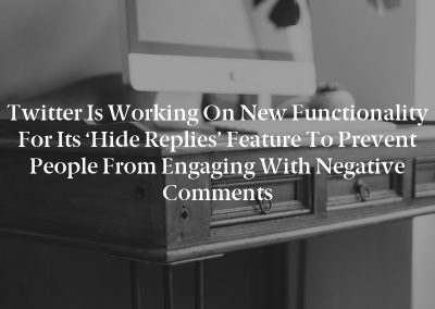 Twitter is working on new functionality for its 'Hide Replies' feature to prevent people from engaging with negative comments
