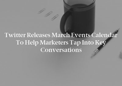 Twitter Releases March Events Calendar to Help Marketers Tap into Key Conversations