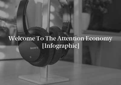Welcome to the Attention Economy [Infographic]