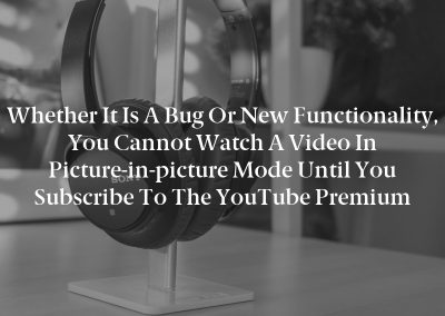 Whether it is a bug or new functionality, you cannot watch a video in picture-in-picture mode until you subscribe to the YouTube Premium