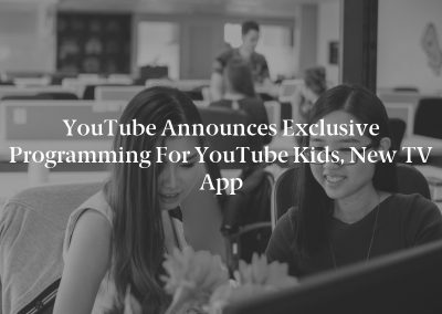 YouTube Announces Exclusive Programming for YouTube Kids, New TV App