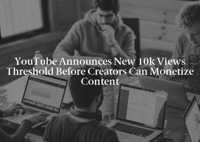 YouTube Announces New 10k Views Threshold Before Creators Can Monetize Content
