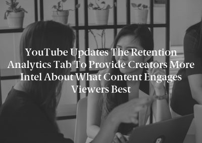 YouTube updates the Retention Analytics tab to provide creators more intel about what content engages viewers best